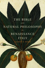 The Bible and Natural Philosophy in Renaissance Italy : Jewish and Christian Physicians in Search of Truth - Andrew D. Berns