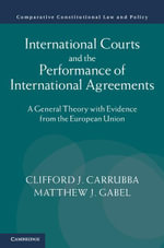 International Courts and the Performance of International Agreements : A General Theory with Evidence from the European Union - Clifford Carrubba