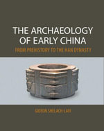 The Archaeology of Early China - Gideon Shelach-Lavi