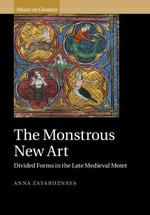 The Monstrous New Art - Anna Zayaruznaya