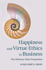 Happiness and Virtue Ethics in Business - Alejo José G. Sison