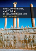 Ritual, Performance, and Politics in the Ancient Near East - Lauren Ristvet