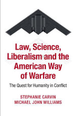 Law, Science, Liberalism, and the American Way of Warfare - Stephanie Carvin