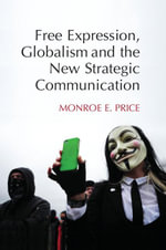 Free Expression, Globalism, and the New Strategic Communication - Monroe E. Price
