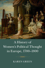 A History of Women's Political Thought in Europe, 1700-1800 - Karen Green