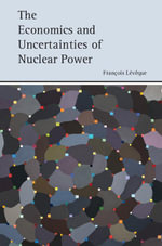 The Economics and Uncertainties of Nuclear Power - François Lévêque