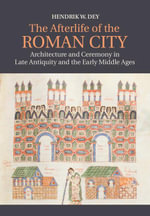 The Afterlife of the Roman City - Hendrik W. Dey
