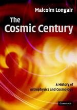 The Cosmic Century - Malcolm S. Longair