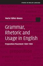 Grammar, Rhetoric and Usage in English - Nuria Yáñez-Bouza