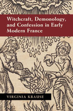 Witchcraft, Demonology, and Confession in Early Modern France - Virginia Krause