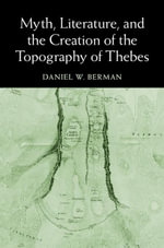 Myth, Literature, and the Creation of the Topography of Thebes - Daniel W. Berman