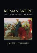 Roman Satire and the Old Comic Tradition - Jennifer L. Ferriss-Hill