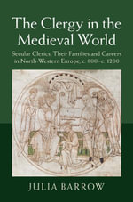 The Clergy in the Medieval World - Julia Barrow