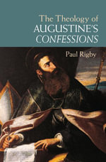 The Theology of Augustine's Confessions - Paul Rigby