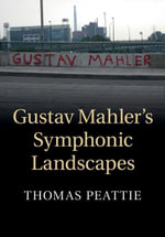 Gustav Mahler's Symphonic Landscapes - Thomas Peattie
