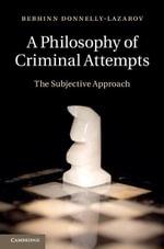 A Philosophy of Criminal Attempts - Bebhinn Donnelly-Lazarov