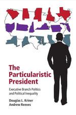 The Particularistic President - Douglas L. Kriner