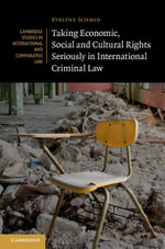 Taking Economic, Social and Cultural Rights Seriously in International Criminal Law - Evelyne Schmid