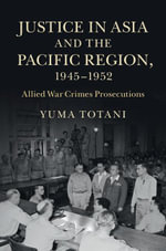 Justice in Asia and the Pacific Region, 1945-1952 - Yuma Totani