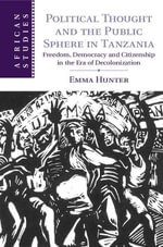 Political Thought and the Public Sphere in Tanzania - Emma Hunter