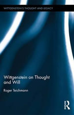 Wittgenstein on Thought and Will : Wittgenstein's Thought and Legacy - Roger Teichmann