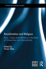 Racialization and Religion : Race, Culture and Difference in the Study of Antisemitism and Islamophobia