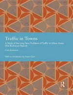 Traffic in Towns : A Study of the Long Term Problems of Traffic in Urban Areas - Colin Buchanan