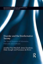 Disorder and the Disinformation Society : The Social Dynamics of Information, Networks and Software - Jonathan Paul Marshall