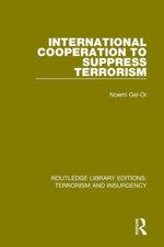 International Cooperation to Suppress Terrorism (RLE : Terrorism & Insurgency) - Noemi Gal-Or
