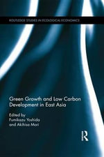Green Growth and Low Carbon Development in East Asia : Routledge Studies in Ecological Economics