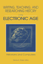 Writing, Teaching and Researching History in the Electronic Age : Historians and Computers - Dennis A. Trinkle