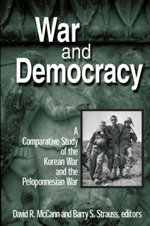 War and Democracy : A Comparative Study of the Korean War and the Peloponnesian War: A Comparative Study of the Korean War and the Peloponnesian War - David R. McCann