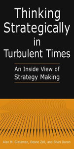 Thinking Strategically in Turbulent Times : An Inside View of Strategy Making: An Inside View of Strategy Making - Alan M. Glassman