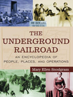 The Underground Railroad : An Encyclopedia of People, Places, and Operations: An Encyclopedia of People, Places, and Operations - Mary Ellen Snodgrass