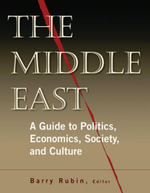 The Middle East : A Guide to Politics, Economics, Society and Culture - Barry Rubin