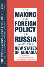 The International Politics of Eurasia : v. 4: The Making of Foreign Policy in Russia and the New States of Eurasia - S. Frederick Starr