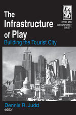 The Infrastructure of Play : Building the Tourist City: Building the Tourist City - Dennis R. Judd