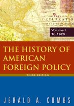 The History of American Foreign Policy : v.1: To 1920 - Jerald A Combs