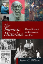 The Forensic Historian : Using Science to Reexamine the Past - Robert C Williams