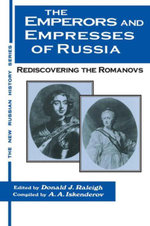 The Emperors and Empresses of Russia : Reconsidering the Romanovs: Reconsidering the Romanovs - Donald J. Raleigh