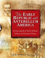 The Early Republic and Antebellum America : An Encyclopedia of Social, Political, Cultural, and Economic History: An Encyclopedia of Social, Political,  - Christopher G. Bates