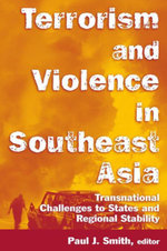 Terrorism and Violence in Southeast Asia : Transnational Challenges to States and Regional Stability: Transnational Challenges to States and Regional S - Paul J. Smith