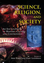 Science, Religion and Society : An Encyclopedia of History, Culture, and Controversy - Arri Eisen