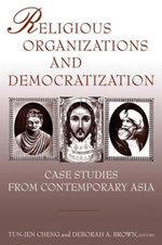 Religious Organizations and Democratization : Case Studies from Contemporary Asia: Case Studies from Contemporary Asia - Tun-jen Cheng