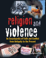 Religion and Violence : An Encyclopedia of Faith and Conflict from Antiquity to the Present - Jeffrey Ian Ross