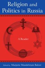 Religion and Politics in Russia : A Reader: A Reader - Marjorie Mandelstam Balzer