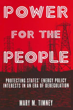 Power for the People : Protecting States' Energy Policy Interests in an Era of Deregulation: Protecting States' Energy Policy Interests in an Era of De - Mary M. Timney
