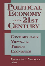 Political Economy for the 21st Century : Contemporary Views on the Trend of Economics: Contemporary Views on the Trend of Economics - Charles J. Whalen