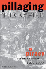 Pillaging the Empire : Piracy in the Americas, 1500-1750: Piracy in the Americas, 1500-1750 - Kris E Lane
