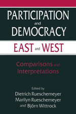 Participation and Democracy East and West : Comparisons and Interpretations: Comparisons and Interpretations - Dietrich Rueschemeyer